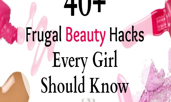 Frugal Beauty Hacks Every Girl Should Know