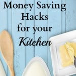 10 Money Saving Hacks for your Kitchen