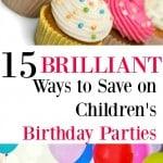 15 Brilliant Ways to Save on Children's Birthday Parties