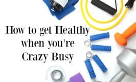 How to Get Healthy When you're Crazy Busy