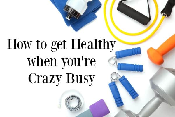 Use these tips to be healthy and fit even when you are busy and don't have much time