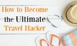How to Become the Ultimate Travel Hacker