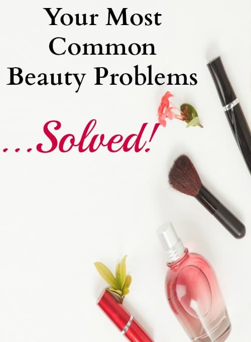 common beauty problems, beauty fixes, beauty tips and tricks