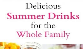 Summer Drinks: Family Friendly & Delicious!
