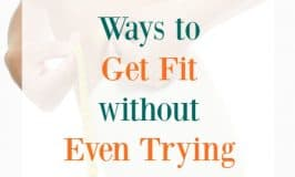 9 Ways to Get Fit Without Even Trying