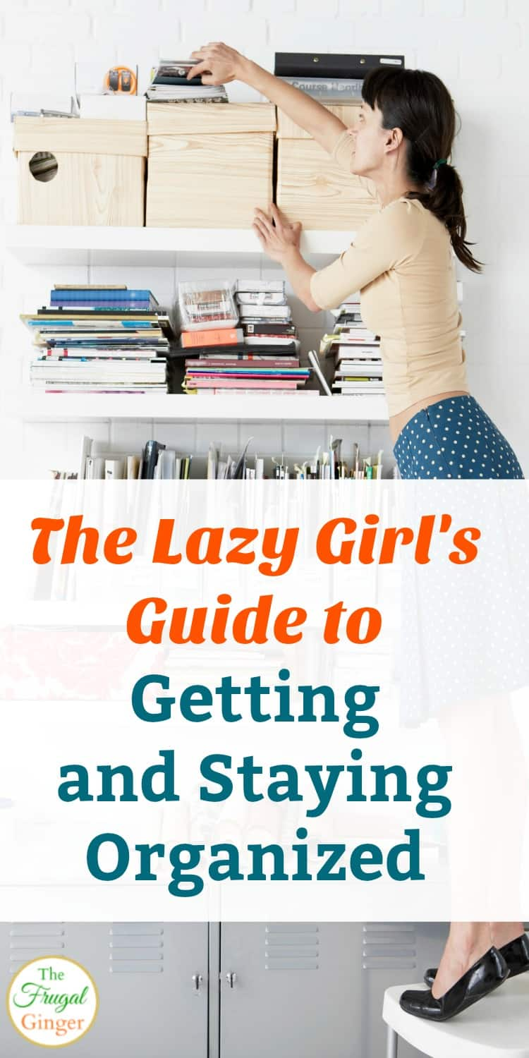 Get and stay organized the lazy girl 39 s guide for How to stay organized at home