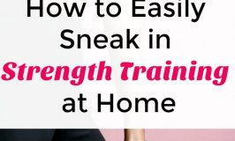 How to Easily Sneak in Strength Training at Home: Great for Busy Moms!