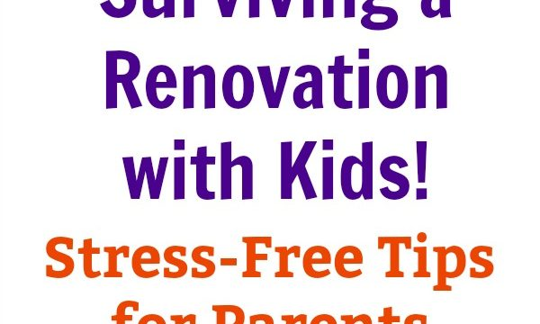 Surviving a Renovation with Kids: Stress-free Tips for Parents