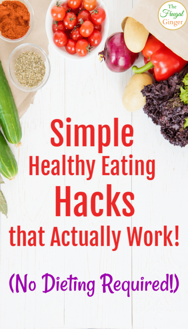 Use these simple healthy eating hacks that are perfect for beginners to make a plan. These easy tips and ideas are great for people who want to change their health or lose weight, even picky eaters!