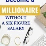 Simple Ways to Become a Millionaire without a Six Figure Salary