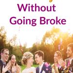 Save Money as a Wedding Guest: Don't Go Broke During Wedding Season!